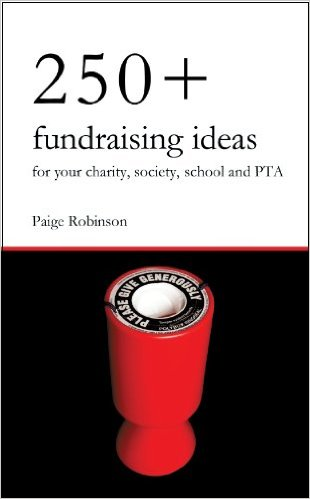 250+ Fundraising Ideas for Your Charity, Society, School and PTA - By Paige Robinson