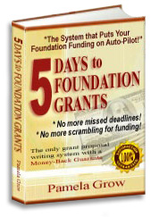 5 Days to Foundation Grants: The Secrets To Writing Funded Grant Proposals - By Pam Grow