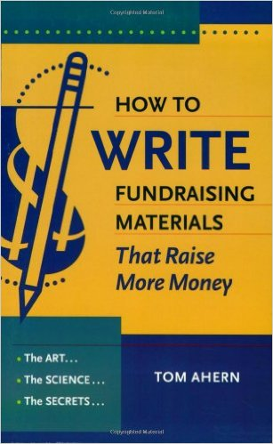How to Write Fundraising Materials That Raise More Money: The Art, the Science, the Secrets - Tom Ahern