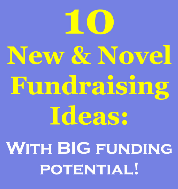 Here are 10 New & Novel Fundraising Ideas that you will have fun doing, and that will raise great funds.