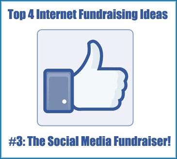 The top 4 Internet Fundraising Ideas. Like #3 - Social Media Fundraising!