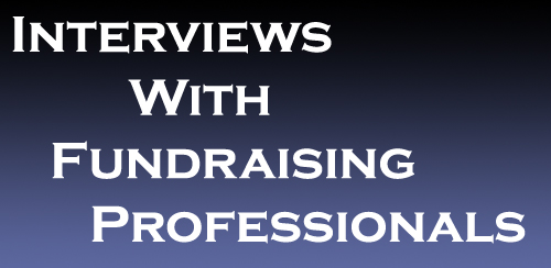 Insightful and Helpful Interviews with Professional Fundraisers!