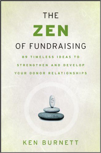 The Zen of Fundraising: 89 Timeless Ideas to Strengthen and Develop Your Donor Relationships - Ken Burnett